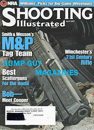 Shooting Illustrated April 2007 Magazine NRA WILLIAMS' PICKS FOR BIG-GAME WHEELGUNS Smith & Wesson's M&P Tag Team WINCHESTER'S 21st CENTURY RIFLE (Winchester Model 21 compare prices)
