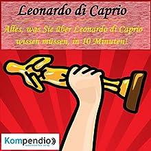 Leonardo di Caprio: Alles, was Sie über Leonardo di Caprio wissen müssen, in 10 Minuten! (Biografie kompakt) Hörbuch von Alessandro Dallmann Gesprochen von: Jens Zange