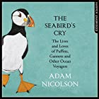 The Seabird's Cry: The Lives and Loves of Puffins, Gannets and Other Ocean Voyagers Hörbuch von Adam Nicolson Gesprochen von: Dugald Bruce-Lockhart