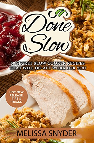 Done Slow: 50 Secret Slow Cooker Recipes That Will Do All Work For You by Melissa Snyder