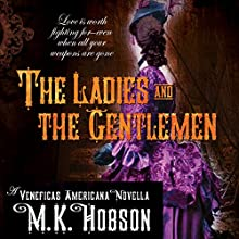 The Ladies and the Gentlemen: A Veneficas Americana Novella (       UNABRIDGED) by M. K. Hobson Narrated by Suehyla El'Attar