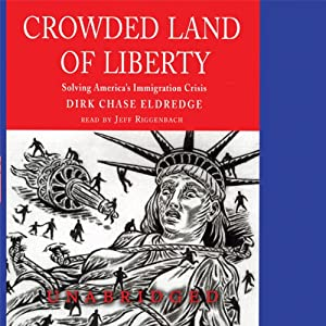 Crowded Land of Liberty: Solving America's Immigration Crisis | [Dirk Chase Eldredge]