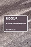 Ricoeur: A Guide for the Perplexed (Guides for the Perplexed) (0826485146) by David Pellauer