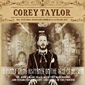 A Funny Thing Happened on the Way to Heaven: Or, How I Made Peace with the Paranormal and Stigmatized Zealots and Cynics in the Process | [Corey Taylor]