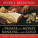 A Primer on Money, Banking, and Gold (       UNABRIDGED) by Peter L Bernstein Narrated by Sean Pratt