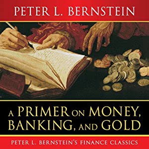 A Primer on Money, Banking, and Gold | [Peter L Bernstein]
