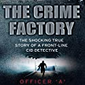 The Crime Factory Audiobook by  Officer 'A' Narrated by Damian Lynch