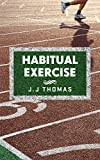 img - for Sports training: Habitual Exercise: Training your mind to create lasting exercise and fitness habits to build a healthier, happier you (Creating habits ... build muscle, and stay healthy Book 1) book / textbook / text book