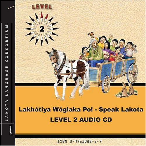 Lakhotiya Woglaka Po! - Speak Lakota! Level 2 Audio CD...
