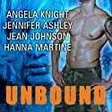 Unbound Audiobook by Angela Knight, Jennifer Ashley, Hanna Martine, Jean Johnson Narrated by Justine O. Keef