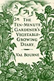 img - for The Ten-Minute Gardener's Vegetable-Growing Diary by Val Bourne (2011-09-29) book / textbook / text book