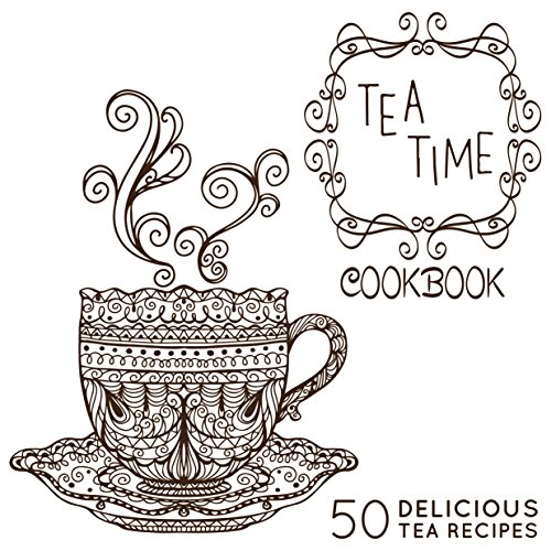 The Tea-Time Cookbook: A Tea Book with 50 Delicious Tea Recipes by BookSumo Press