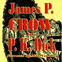 James P. Crow Audiobook by Philip K. Dick Narrated by Mike Vendetti