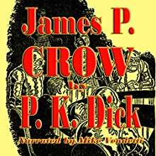 James P. Crow (       UNABRIDGED) by Philip K. Dick Narrated by Mike Vendetti