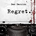 Regret (       UNABRIDGED) by Dan Dawkins, Michael Robertson, Jr. Narrated by Paul Fleschner