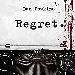 Regret | Dan Dawkins,Michael Robertson, Jr.