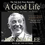 A Good Life: Newspapering and Other Adventures | Ben Bradlee