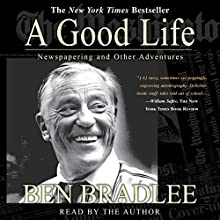 A Good Life: Newspapering and Other Adventures Audiobook by Ben Bradlee Narrated by Ben Bradlee