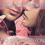 No Denying You: Danvers, Book 5 | Sydney Landon