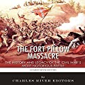 The Fort Pillow Massacre: The History and Legacy of the Civil War's Most Notorious Battle Audiobook by  Charles River Editors Narrated by Troy McElfresh