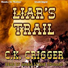 Liar's Trail Audiobook by C. K. Crigger Narrated by Mara Lynne Thomas