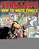 img - for Stan Lee's How to Write Comics: From the Legendary Co-Creator of Spider-Man, the Incredible Hulk, Fantastic Four, X-Men, and Iron Man [Paperback] [2011] (Author) Stan Lee, Steve Ditko, Gil Kane, Jack Kirby, Alex Ross book / textbook / text book