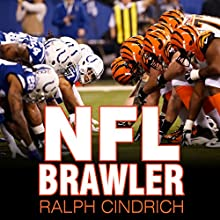 NFL Brawler: A Player-turned-Agent's 40 Years in the Bloody Trenches of the National Football League (       UNABRIDGED) by Ralph Cindrich Narrated by R. C. Bray