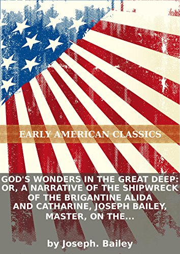 God's wonders in the great deep: or, A narrative of the shipwreck of the brigantine Alida and Catharine, Joseph Bailey, master, on the 27th of... PDF