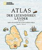 Atlas der legendären Länder: Von Atlantis bis zum Garten Eden