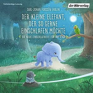 Der kleine Elefant, der so gerne einschlafen möchte Hörbuch
