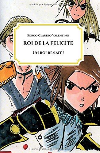 ROI DE LA FELICITE  [Claudio Valentino, Sorgo] (Tapa Dura)