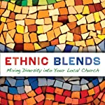 Ethnic Blends: Mixing Diversity into Your Local Church: Leadership Network Innovation Series (       UNABRIDGED) by J. Mark DeYmaz, Harry Li Narrated by John Pruden