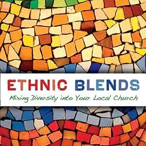 Ethnic Blends: Mixing Diversity into Your Local Church: Leadership Network Innovation Series | [J. Mark DeYmaz, Harry Li]