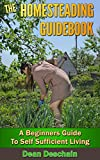 The Homesteading Guidebook - A Beginners Guide to Self Sufficient Living (Self Sustained Living)