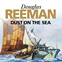 Dust on the Sea Audiobook by Douglas Reeman Narrated by David Rintoul