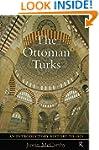 The Ottoman Turks: An Introductory Hi...