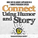Connect Using Humor and Story: How I Got 18 Laughs 3 Applauses in a 7 Minute Persuasive Speech Audiobook by Ramakrishna Reddy Narrated by Dan Culhane