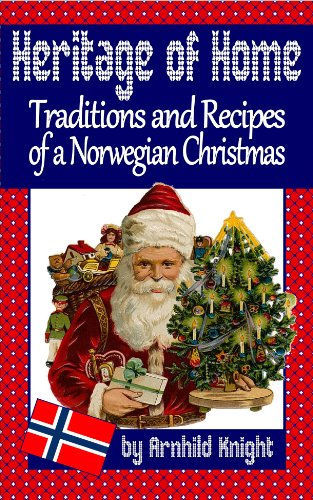Heritage of Home: Traditions and Recipes of a Norwegian Christmas by Arnhild Knight