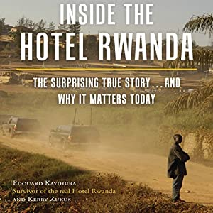 Inside the Hotel Rwanda: The Surprising True Story…and Why It Matters Today | [Edouard Kayihura, Kerry Zukus]