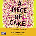 A Piece of Cake (       UNABRIDGED) by Cupcake Brown Narrated by Bahni Turpin