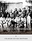 The Sand Creek Massacre: The History and Legacy of One of the Indian Wars Most Notorious Events