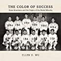 The Color of Success: Asian Americans and the Origins of the Model Minority Audiobook by Ellen D. Wu Narrated by Emily Zeller