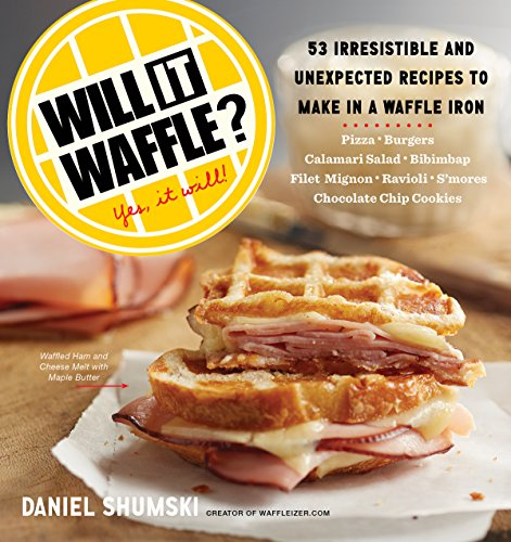 Will It Waffle?: 53 Irresistible and Unexpected Recipes to Make in a Waffle Iron by Daniel Shumski