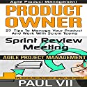 Agile Product Management: Box Set: Product Owner: 27 Tips & Sprint Review: 15 Tips Audiobook by Paul VII Narrated by Randal Schaffer