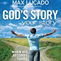 God's Story, Your Story: Youth Edition (       UNABRIDGED) by Max Lucado Narrated by Adam Black