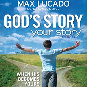 God's Story, Your Story: Youth Edition | [Max Lucado]