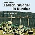 Fallschirmjäger in Kunduz: Tatsachenbericht Hörbuch von Robert Eckhold Gesprochen von: Freddy Bee