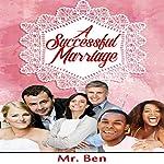 A Successful Marriage    Mr. Ben