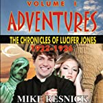 Adventures: The Chronicles of Lucifer Jones 1922-1926: Lucifer Jones, Book 1 (       UNABRIDGED) by Mike Resnick Narrated by Ian Eugene Ryan