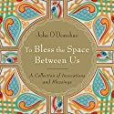 To Bless the Space Between Us Audiobook by John O'Donohue, Aine Minoque Narrated by John O'Donohue